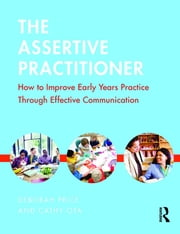 The Assertive Practitioner - How to improve early years practice through effective communication ebook by Deborah Price,Cathy Ota
