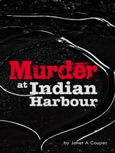 Murder at Indian Harbour ebook by Janet A Couper
