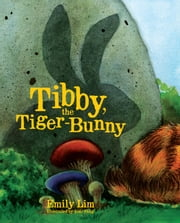 Tibby, the Tiger Bunny ebook by Emily Lim
