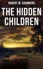 The Hidden Children - The Heart-Warming Saga of an Unusual Friendship during the American Revolution ebook by Robert W. Chambers