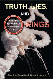 Truth, Lies, and O-Rings - Inside the Space Shuttle Challenger Disaster ebook by Allan J. McDonald