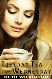 Tuesday Tea on Wednesday ebook by Beth Wilkinson