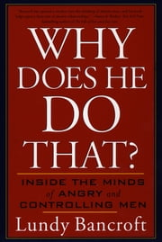 Why Does He Do That? - Inside the Minds of Angry and Controlling Men ebook by Kobo.Web.Store.Products.Fields.ContributorFieldViewModel