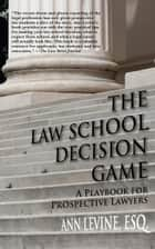 The Law School Decision Game ebook by Ann K. Levine