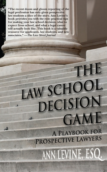 The Law School Decision Game - A Playbook for Prospective Lawyers ebook by Ann K. Levine