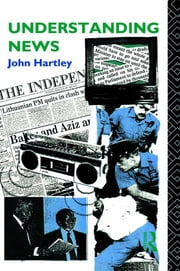 Understanding News ebook by John Hartley