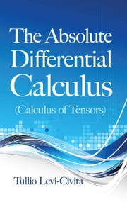 The Absolute Differential Calculus (Calculus of Tensors) ebook by Tullio Levi-Civita