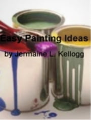 Easy Painting Ideas ebook by Jermaine L. Kellogg