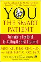 YOU: The Smart Patient - An Insider's Handbook for Getting the Best Treatment ebook by Michael F. Roizen, Mehmet Oz
