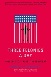 Three Felonies A Day - How the Feds Target the Innocent ebook by Harvey Silverglate