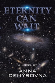ETERNITY CAN WAIT - A Novel ebook by Anna Denysovna