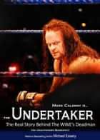 The Undertaker: The Unauthorized Real Life Story of the WWE's Deadman 電子書 by Michael Essany
