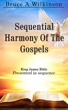 Sequential Harmony Of The Gospels ebook by Bruce A. Wilkinson