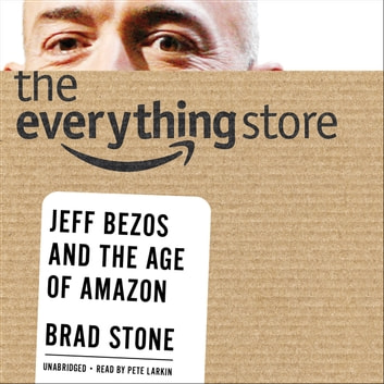 The Everything Store - Jeff Bezos and the Age of Amazon audiobook by Brad Stone