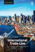 International Trade Law ebook by Indira Carr, Peter Stone