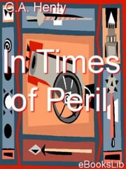 In Times of Peril ebook by G.A. Henty