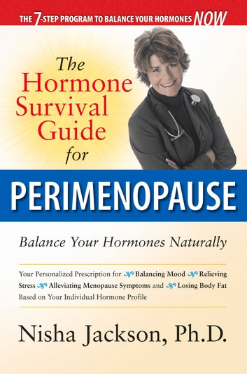 The Hormone Survival Guide for Perimenopause - Balance Your Hormones Naturally ebook by Nisha Jackson, PhD