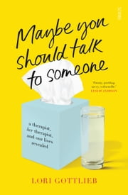 Maybe You Should Talk to Someone - the heartfelt, funny memoir by a New York Times bestselling therapist ebook by Lori Gottlieb