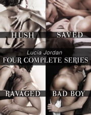 Lucia Jordan's Four Series Collection: Hush, Saved, Ravaged, Bad Boy ebook by Lucia Jordan
