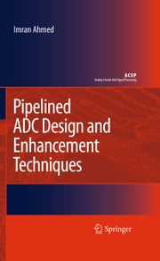 Pipelined ADC Design and Enhancement Techniques ebook by Imran Ahmed