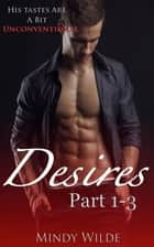Desires (Parts 1-3) - Desires, #4 ebook by Mindy Wilde