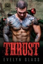 Thrust (Book 2) - Gravediggers MC, #2 ebook by Evelyn Glass