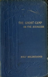 The Ghost Camp or the Avengers ebook by Rolf Boldrewood