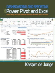 Dashboarding and Reporting with Power Pivot and Excel: How to Design and Create a Financial Dashboard with Powerpivot End to End ebook by De Jonge, Kasper
