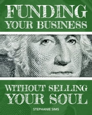 Funding Your Business Without Selling Your Soul ebook by Stephanie Sims