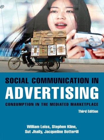 Social Communication in Advertising - Consumption in the Mediated Marketplace ebook by William Leiss,Stephen Kline,Sut Jhally,Jackie Botterill