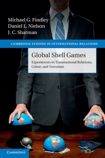 Global Shell Games - Experiments in Transnational Relations, Crime, and Terrorism ebook by Michael G. Findley,Daniel L. Nielson,J. C. Sharman