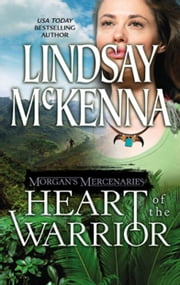Morgan's Mercenaries: Heart of the Warrior ebook by Lindsay McKenna