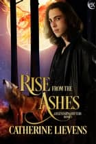Rise from the Ashes ebook by Catherine Lievens