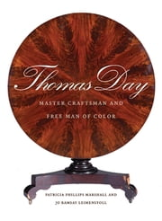 Thomas Day - Master Craftsman and Free Man of Color ebook by Patricia Phillips Marshall,Jo Ramsay Leimenstoll