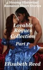 Lovable Rogues Collection Part 1: 4 Historical Steamy Romance Short Stories - Lovable Rogues Collection, #1 ebook by Elizabeth Reed