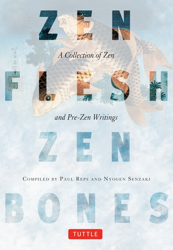 Zen Flesh, Zen Bones - A Collection of Zen and Pre-Zen Writings ebook by Paul Reps,Nyogen Senzaki