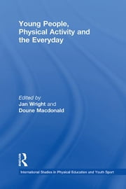 Young People, Physical Activity and the Everyday ebook by Jan Wright,Doune Macdonald