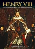 Henry VIII ebook by Kathy Elgin