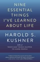Nine Essential Things I've Learned About Life ebook by Harold S. Kushner