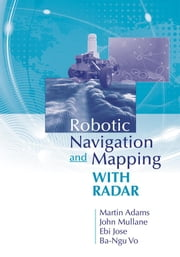 Robotic Navigation and Mapping with Radar ebook by Adams, Martin
