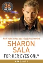 For Her Eyes Only Part 3 (36 Hours, Book 12) ebook by Sharon Sala