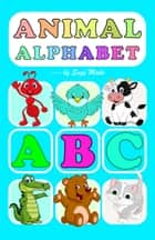 Animal Alphabet - Cartoon animals pictures for each alphabet letter with quiz and games for kids ebook by Suzy Makó