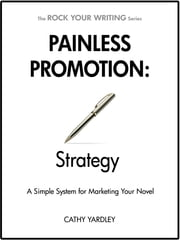 Painless Promotion: Strategy - A Simple System for Marketing Your Novel ebook by Cathy Yardley
