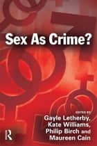 Sex as Crime? ebook by Gayle Letherby, Kate Williams, Philip Birch,...