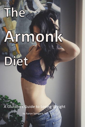 The Armonk Diet - A Glutton's Guide to Losing Weight ebook by aaron spingarn