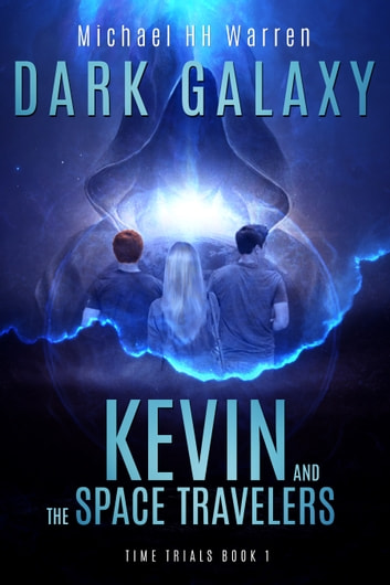 Kevin and the Space Travelers: Dark Galaxy ebook by Michael HH Warren