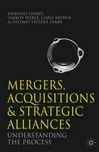 Mergers, Acquisitions and Strategic Alliances - Understanding the Process ebook by Emanuel Gomes, Yaakov Weber, Chris Brown,...