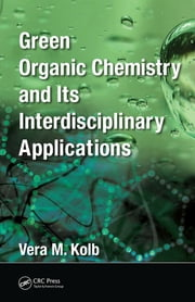 Green Organic Chemistry and its Interdisciplinary Applications ebook by Vera M. Kolb