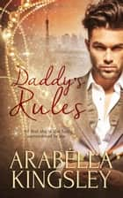 Daddy's Rules ebook by Arabella Kingsley