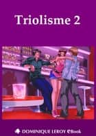 Triolisme 2 ebook by Marie Laurent, Chocolatcannelle, Chairminator,...